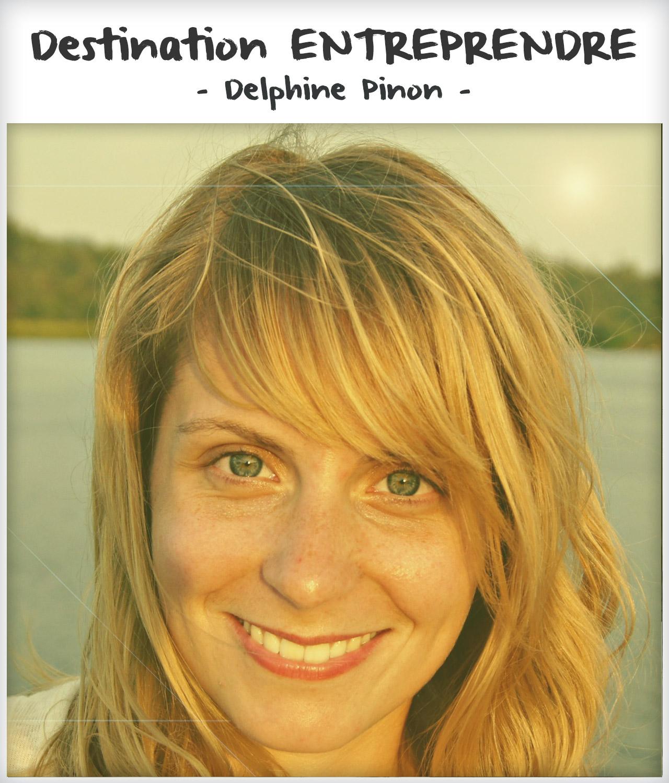 Destination entreprendre #16 : Delphine Pinon