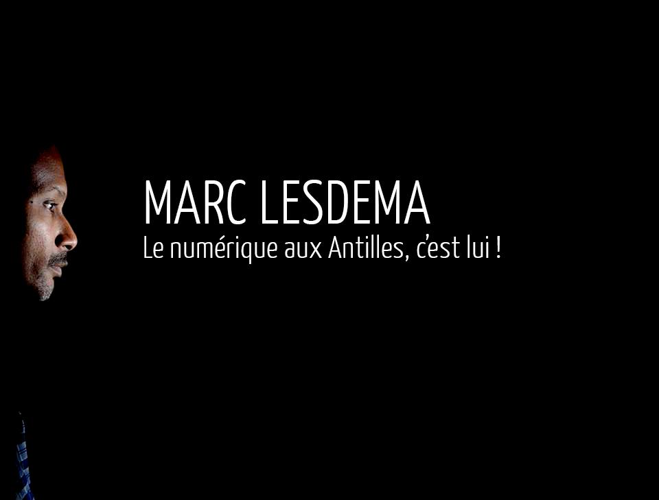 #Startupoutremer – Marc Lesdema : Entrepreneuriat et numérique pour le développement des Antilles