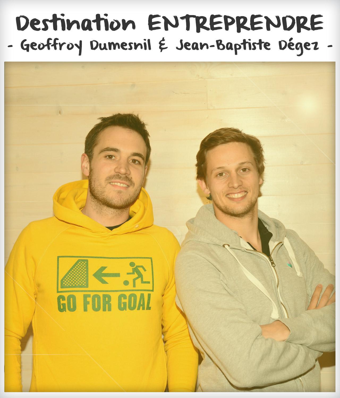 Destination entreprendre #26 : Geoffroy Dumesnil & Jean-Baptiste Dégez