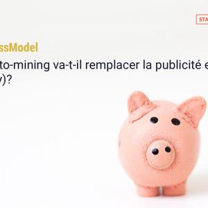 #BusinessModel / Le crypto-mining va-t-il remplacer la publicité en ligne (display) ?