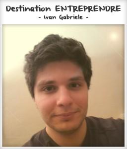 Destination entreprendre #2 : Ivan Gabriele