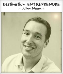 Destination entreprendre #5 : Julien Musso