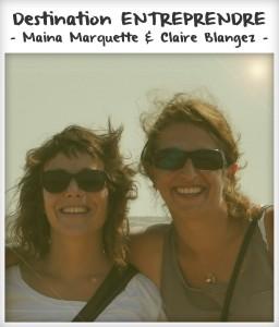 Destination entreprendre #3 : Maina Marquette & Claire Blangez