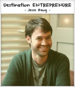 Destination entreprendre #11 : Jesse Haug