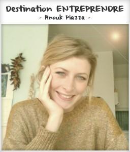 Destination entreprendre #13 : Anouk Piazza