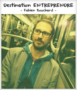 Destination entreprendre #18 : Fabien Bouchard