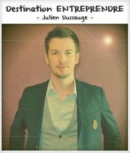 Destination entreprendre #23 : Julien Dussauge